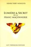 Henri Tort-Nouguès - Lumière & Secret de la Franc-maçonnerie.