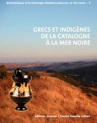 Henri Tréziny - Grecs et indigènes de la Catalogne à la mer Noire - Actes des rencontres du programme européen Ramses (2006-2008).