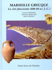 Henri Tréziny et Antoine Hermary - Marseille grecque - La cité phocéenne (600-49 av. J.-C.).