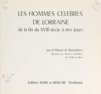 Henri Tribout de Morembert - Les hommes célèbres de Lorraine - De la fin du XVIIIe siècle à nos jours.