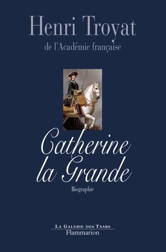 Henri Troyat - Catherine la Grande.
