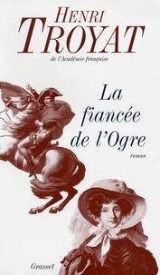 Henri Troyat - La fiancée de l'ogre.