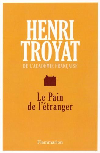 Henri Troyat - Le pain de l'étranger.