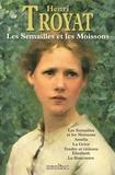 Henri Troyat - Les Semailles et les Moissons.