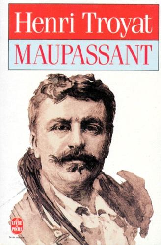 Henri Troyat - Maupassant.