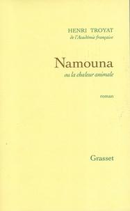 Henri Troyat - Namouna ou la chaleur animale.