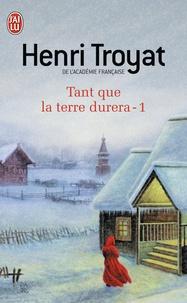 Henri Troyat - Tant que la terre durera.... Tome 1 : .