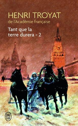Henri Troyat - Tant que la terre durera.... Tome 2 : .