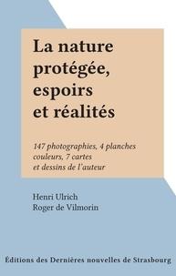 Henri Ulrich et Roger de Vilmorin - La nature protégée, espoirs et réalités - 147 photographies, 4 planches couleurs, 7 cartes et dessins de l'auteur.