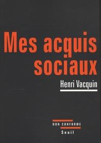 Henri Vacquin - Mes acquis sociaux.