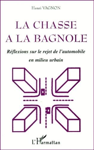 Henri Vagnon - La chasse à la bagnole. - Réflexions sur le rejet de l'automobile en milieu urbain.