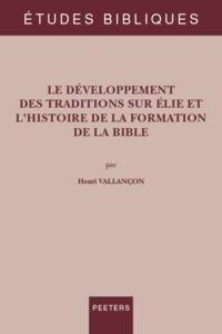 Henri Vallançon - Le développement des traditions sur Elie et l'histoire de la formation de la Bible.