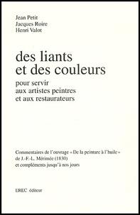 Henri Valot et Jean Petit - Des liants et des couleurs. - Pour servir aux artistes peintres et aux restaurateurs.