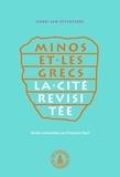 Henri Van Effenterre - Minos et les Grecs - La cité revisitée. Choix d'articles (1937-2005).