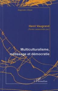 Henri Vaugrand - Multiculturalisme, métissage et démocratie.