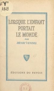 Henri Vendel - Lorsque l'enfant portait le monde.