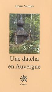 Henri Verdier - Une datcha en Auvergne.