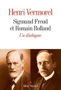 Henri Vermorel - Sigmund Freud et Romain Rolland - Un dialogue 1923-1936.