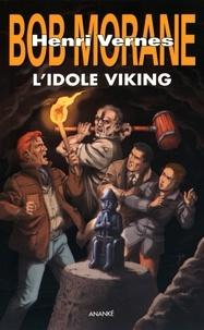 Henri Vernes - Bob Morane  : L'idole viking.