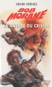 Henri Vernes - Bob Morane l'Intégrale  : La Guerre du Cristal.