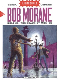 Henri Vernes et  Coria - Bob Morane l'Intégrale Tome 13 : Golems, Tombeaux et Momies.