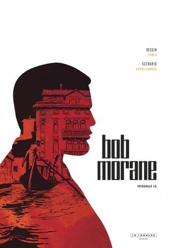 Bob Morane l'Intégrale Tome 15 Yang-Yin ; Le pharaon de Venise ; L'oeil de l'iguanodon ; Les déserts de l'Amazonie ; La panthère des Hauts Plateaux