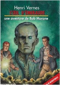 Henri Vernes et Christophe Alvès - Bob Morane  : L'oeil d'émeraude.
