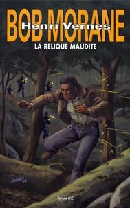 Henri Vernes et Rémy Gallart - Bob Morane  : La relique maudite.