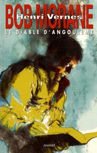 Henri Vernes et Jean-Paul Castaldi - Bob Morane  : Le diable d'Angoulême - Suivi de Le Poucet de Vendôme ; Le Retour de l'Aigle ; Le Train électrique.