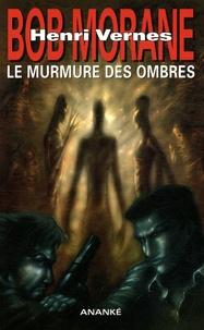 Henri Vernes et Brice Tarvel - Bob Morane  : Le murmure des ombres.