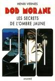 Henri Vernes - Bob Morane  : Les Secrets de l'Ombre Jaune.