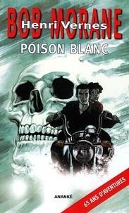 Henri Vernes et Franck Leclercq - Bob Morane  : Poison Blanc.