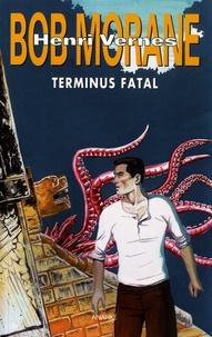 Henri Vernes et Christophe Corthouts - Bob Morane  : Terminus fatal - Suivi de : Plein ciel ; Le souffle de Vénus ; Game Over.