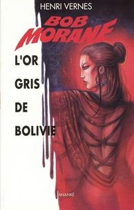 Henri Vernes - Bob Morane Tome 229 : L'or gris de Bolivie.