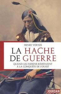 Henri Vernes - La hache de guerre - Quand les indiens résistaient à la conquête de l'ouest.