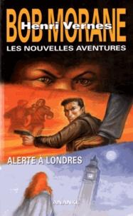 Henri Vernes et Gilles Devindilis - Les nouvelles aventures de Bob Morane  : Alterte à Londres.