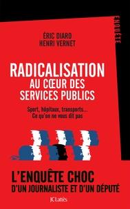 Henri Vernet et Eric Diard - Radicalisation au coeur des services publics - Sport, hôpitaux, transports... Ce qu'on ne vous dit pas.