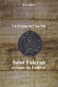 Henri Vidal - Un évêque de l'An Mil - Saint Fulcran, évêque de Lodève.