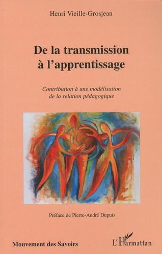 Henri Vieille-Grosjean - De la transmission à l'apprentissage - Contribution à une modélisation de la relation pédagogique.