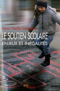 Henri Vieille-Grosjean - Le soutien scolaire - Enjeux et inégalités.