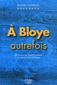 Henri Voiron - A Bloye, autrefois... - Monographie d'une paroisse et commune de l'Avant-pays savoyard.