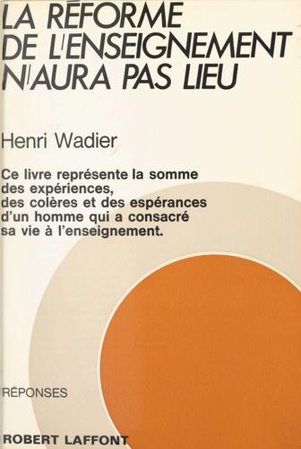 Henri Wadier et Joëlle de Gravelaine - La réforme de l'enseignement n'aura pas lieu.