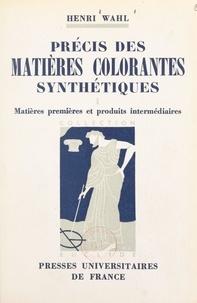 Henri Wahl et Maurice Caullery - Précis des matières colorantes synthétiques (1) - Matières premières et produits intermédiaires.