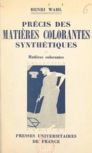 Henri Wahl et Louis Hackspill - Précis des matières colorantes synthétiques (2) - Matières colorantes.