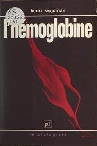 Henri Wajcman et Claude-Louis Gallien - L'hémoglobine.