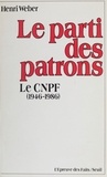 Henri Weber - Le Parti des patrons - Le CNPF, 1946-1986.