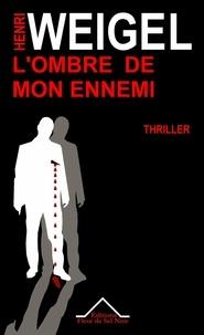 Henri Weigel - L'ombre de mon ennemi - Une révélation lointaine.