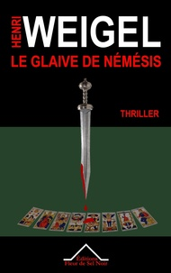 Henri Weigel - La quadrilogie de Némésis Tome 1 : Le glaive de Némésis.