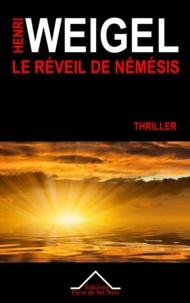 Henri Weigel - La quadrilogie de Némésis Tome 2 : Le réveil de Némésis.