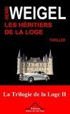 Henri Weigel - La trilogie de la loge Tome 2 : Les héritiers de la loge.
